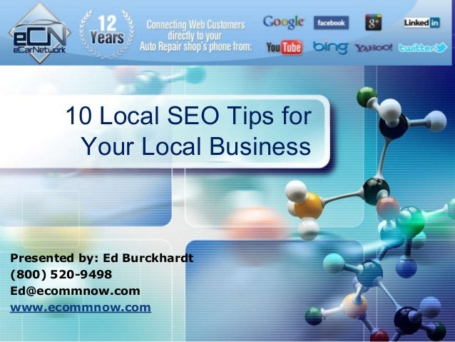 LOGO       10 Local SEO Tips for        Your Local BusinessPresented by: Ed Burckhardt(800) 520-9498Ed@ecommnow.comwww.eco...
