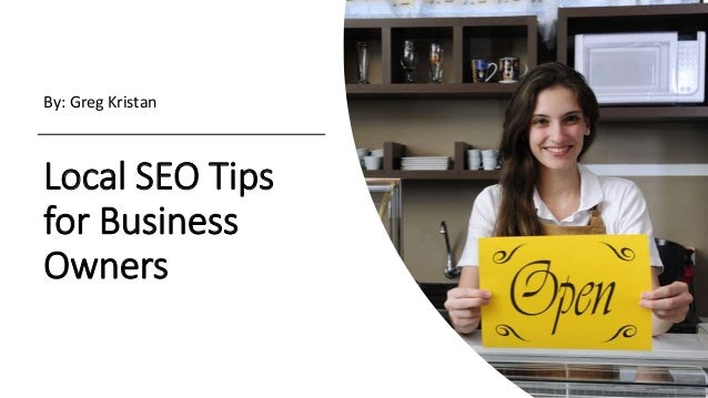 Local SEO Tips for Business Owners By: Greg Kristan