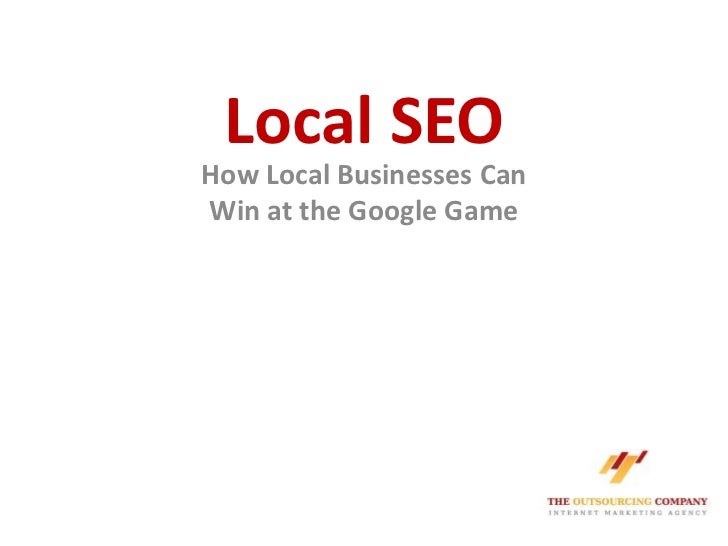 Local SEO<br />How Local Businesses CanWin at the Google Game<br />