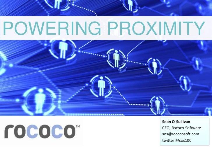 POWERING PROXIMITY              Sean O Sullivan              CEO, Rococo Software              sos@rococosoft.com         ...