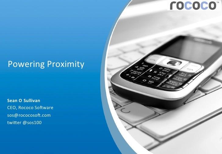 Powering Proximity  Sean O'Sullivan CEO, Rococo So5ware sos@rococoso5.com
