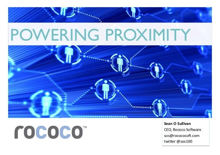 POWERING PROXIMITY               Sean O Sullivan                CEO, Rococo So*ware                sos@rococoso*...