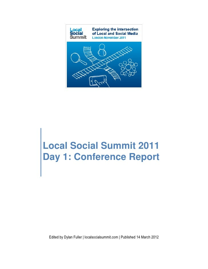 Local Social Summit 2011Day 1: Conference Report Edited by Dylan Fuller | localsocialsummit.com | Published 14 March 2012