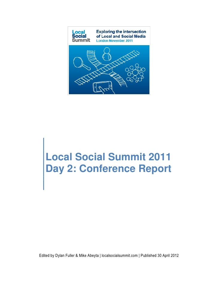 Local Social Summit 2011   Day 2: Conference ReportEdited by Dylan Fuller & Mike Abeyta | localsocialsummit.com | Publishe...