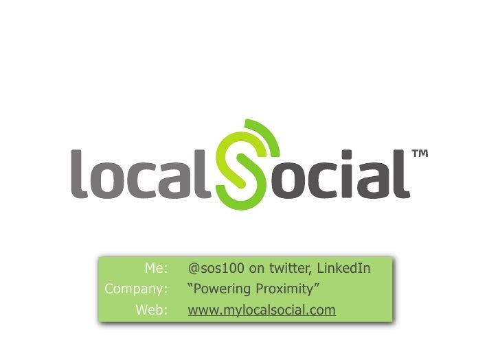 "Me:   @sos100 on twitter, LinkedInCompany:   ""Powering Proximity""   Web:    www.mylocalsocial.com"