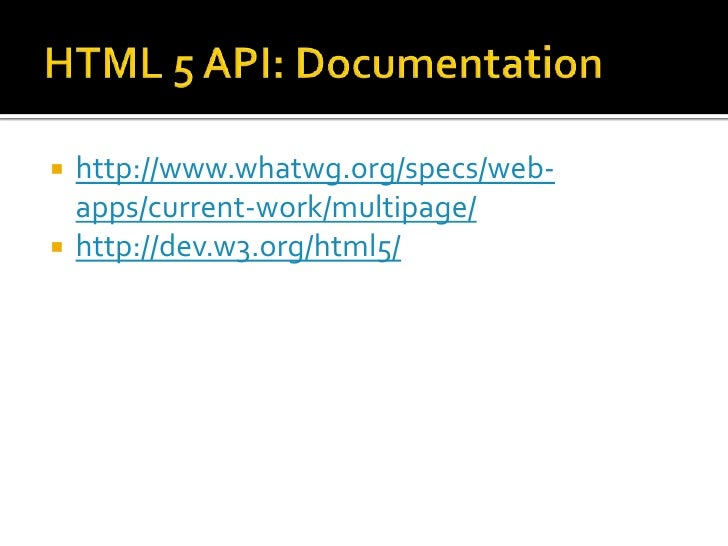 HTML 5 API: Documentation<br />http://www.whatwg.org/specs/web-apps/current-work/multipage/<br />http://dev.w3.org/html5/<...