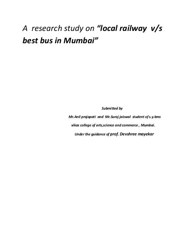 "A research study on ""local railway v/s best bus in Mumbai"" Submitted by Mr.Anil prajapati and Mr.Suraj jaiswal student of ..."
