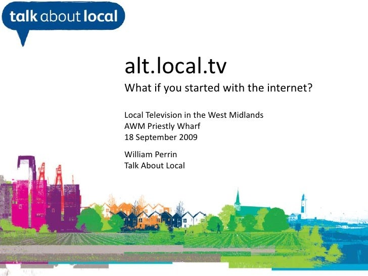 alt.local.tv<br />What if you started with the internet?<br />Local Television in the West Midlands<br />AWM Priestly Whar...