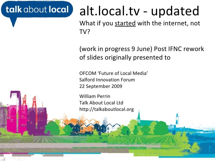 William Perrin TAL alt.local.tv - updated What if you  started  with the internet, not TV? (work in progress 9 June) Post ...