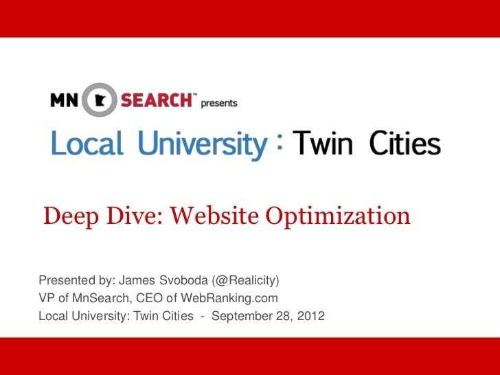 Deep Dive: Website OptimizationPresented by: James Svoboda (@Realicity)VP of MnSearch, CEO of WebRanking.comLocal Universi...
