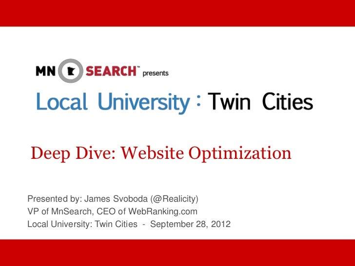Deep Dive: Website OptimizationPresented by: James Svoboda (@Realicity)VP of MnSearch, CEO of WebRanking.comLocal Universi...