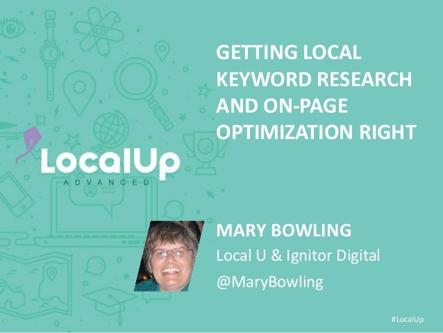 #LocalUp GETTING LOCAL KEYWORD RESEARCH AND ON-PAGE OPTIMIZATION RIGHT MARY BOWLING @MaryBowling Local U & Ignitor Digital