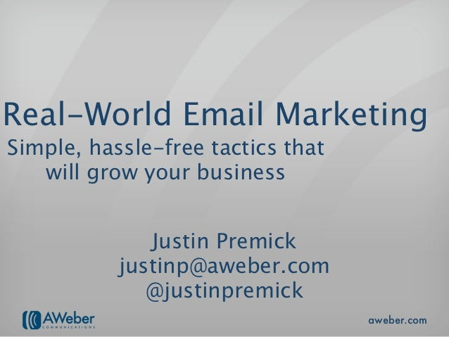 Real-World Email MarketingSimple, hassle-free tactics that   will grow your business              Justin Premick          ...