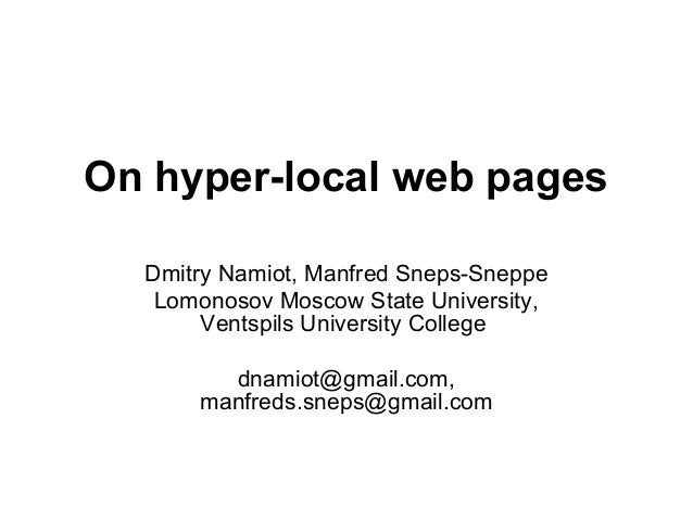 On hyper-local web pages Dmitry Namiot, Manfred Sneps-Sneppe Lomonosov Moscow State University, Ventspils University Colle...