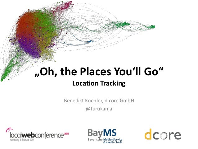 """""""Oh, the Places You'll Go"""" Location Tracking Benedikt Koehler, d.core GmbH @furukama"""
