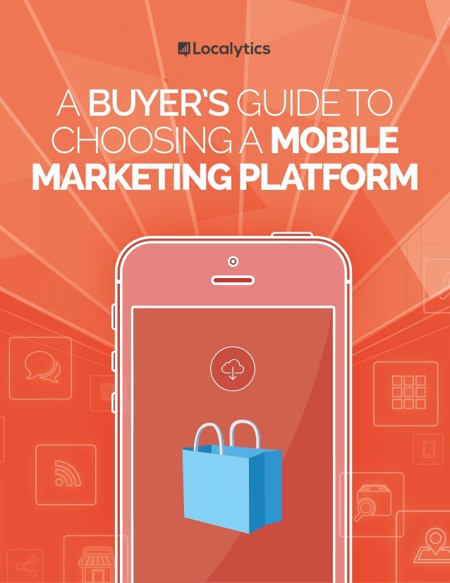 ABUYER'SGUIDETO CHOOSINGAMOBILE MARKETINGPLATFORM