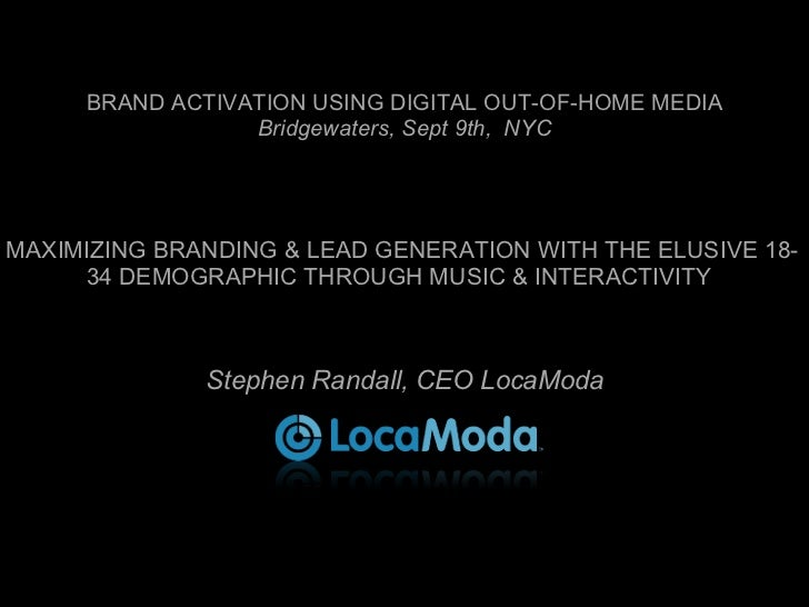 BRAND ACTIVATION USING DIGITAL OUT-OF-HOME MEDIA Bridgewaters, Sept 9th,  NYC MAXIMIZING BRANDING & LEAD GENERATION WITH T...