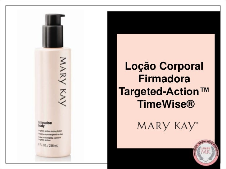 Loção Corporal <br />Firmadora <br />Targeted-Action™ <br />TimeWise®<br />This workshop is for U.S., EU, Canada, Mexico a...