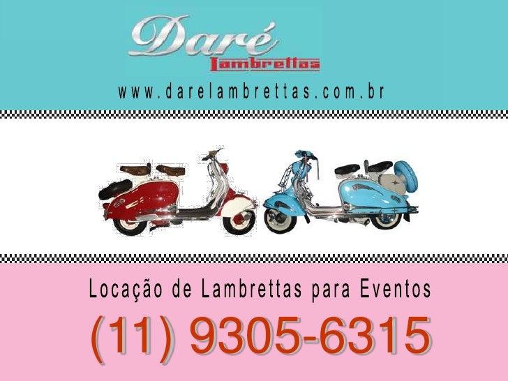 www.darelambrettas.com.br<br />Locação de Lambrettas para Eventos<br />(11) 9305-6315<br />