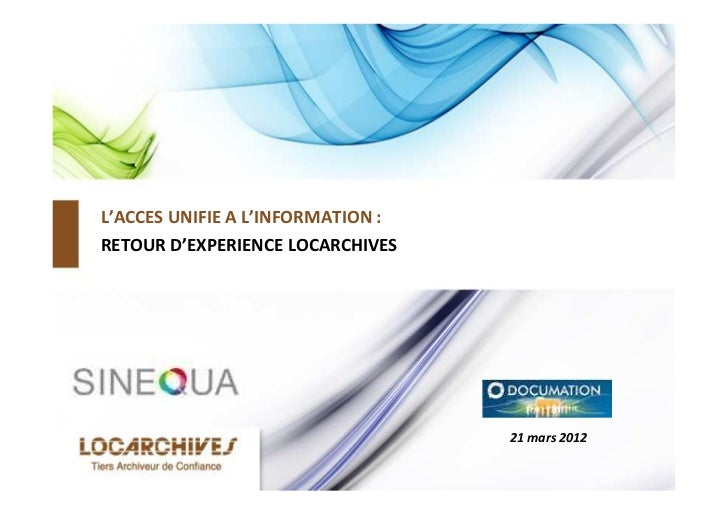 L'ACCES UNIFIE A L'INFORMATION :RETOUR D'EXPERIENCE LOCARCHIVES                                   21 mars 2012