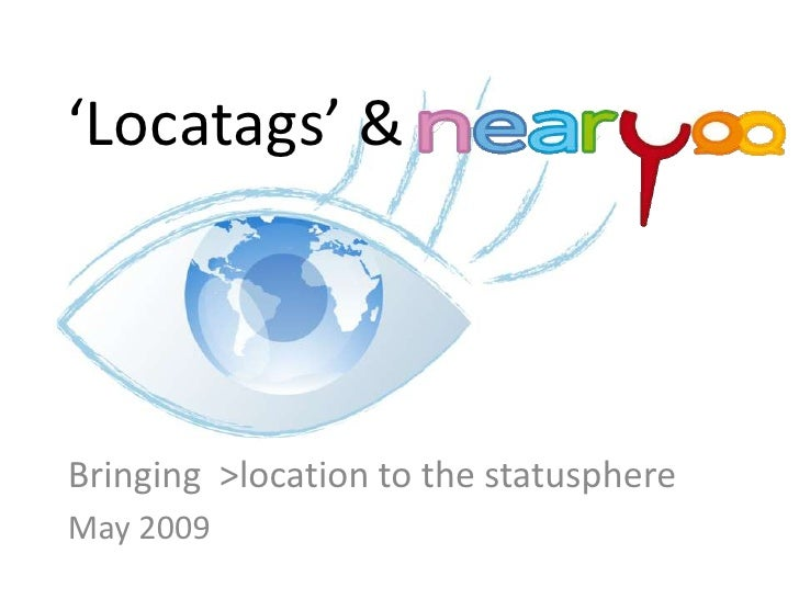 'Locatags' &    Bringing >location to the statusphere May 2009