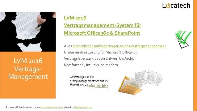 LVM 2016 Vertragsmanagement-System für Microsoft Office365 & SharePoint Alle Unternehmensanforderungen an dasVertragsmanag...