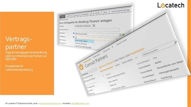 Vertrags- partner EigeneVertragspartnerverwaltung oderSynchronisierung Partneraus ERP/SAP Erweiterbar für Lieferantenbewer...