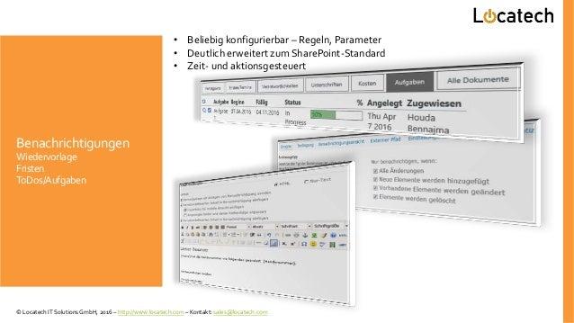 Benachrichtigungen Wiedervorlage Fristen ToDos/Aufgaben • Beliebig konfigurierbar – Regeln, Parameter • Deutlich erweitert...