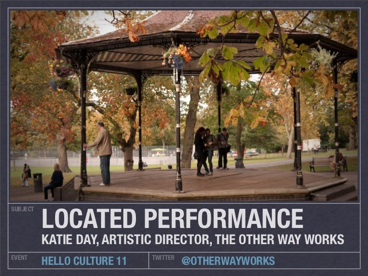 LOCATED PERFORMANCESUBJECT          KATIE DAY, ARTISTIC DIRECTOR, THE OTHER WAY WORKSEVENT                        TWITTER ...