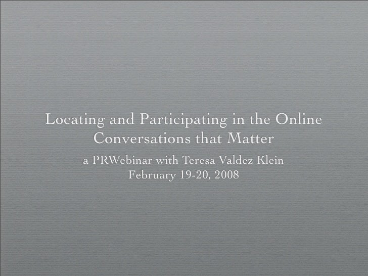 Locating and Participating in the Online        Conversations that Matter      a PRWebinar with Teresa Valdez Klein       ...