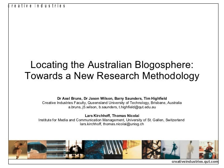 Locating the Australian Blogosphere: Towards a New Research Methodology Dr Axel Bruns, Dr Jason Wilson, Barry Saunders, Ti...