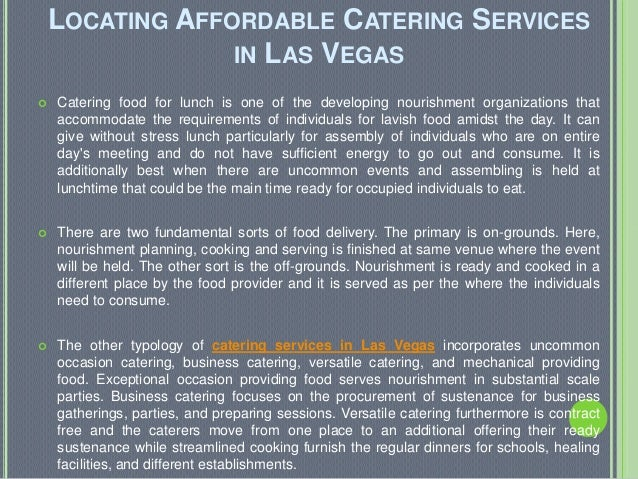 LOCATING AFFORDABLE CATERING SERVICESIN LAS VEGAS Catering food for lunch is one of the developing nourishment organizati...