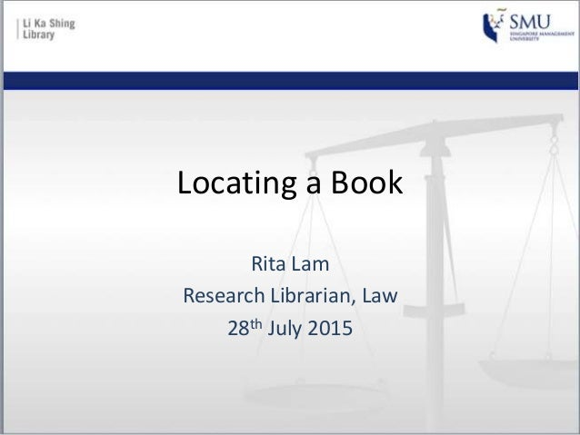Locating a Book Rita Lam Research Librarian, Law 28th July 2015