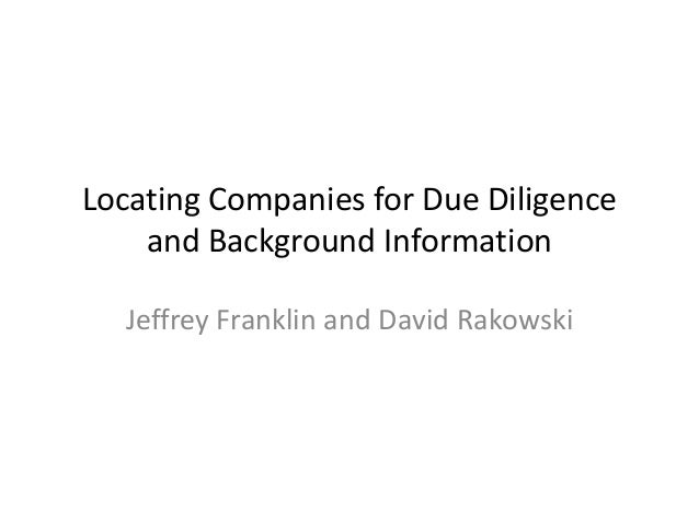 Locating Companies for Due Diligence    and Background Information  Jeffrey Franklin and David Rakowski
