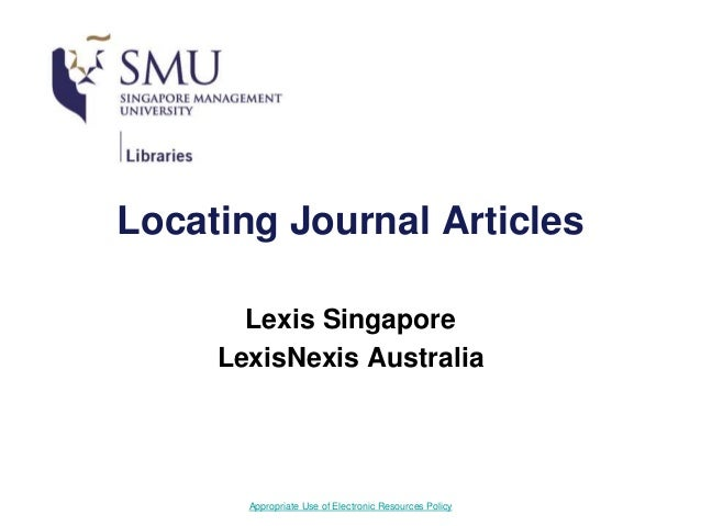 Appropriate Use of Electronic Resources Policy Locating Journal Articles Lexis Singapore LexisNexis Australia