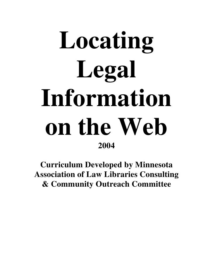 Locating     Legal  Information  on the Web                  2004   Curriculum Developed by Minnesota Association of Law L...