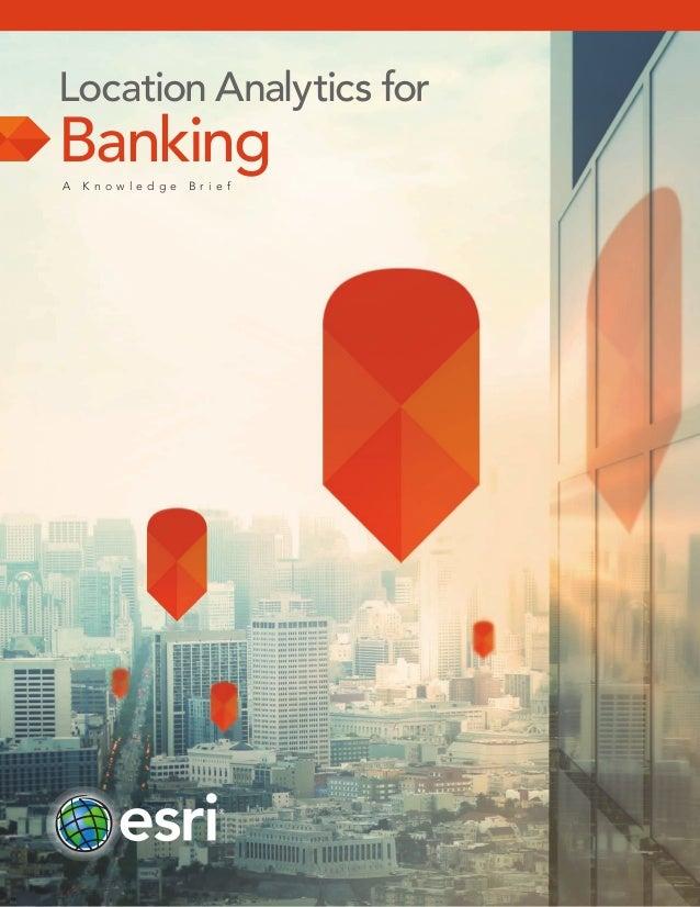Location Analyticsfor BankingA K n o w l e d g e B r i e f