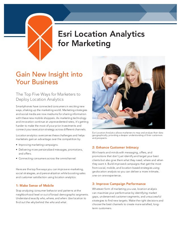 Esri Location Analytics for Marketing  Gain New Insight into Your Business The Top Five Ways for Marketers to Deploy Locat...