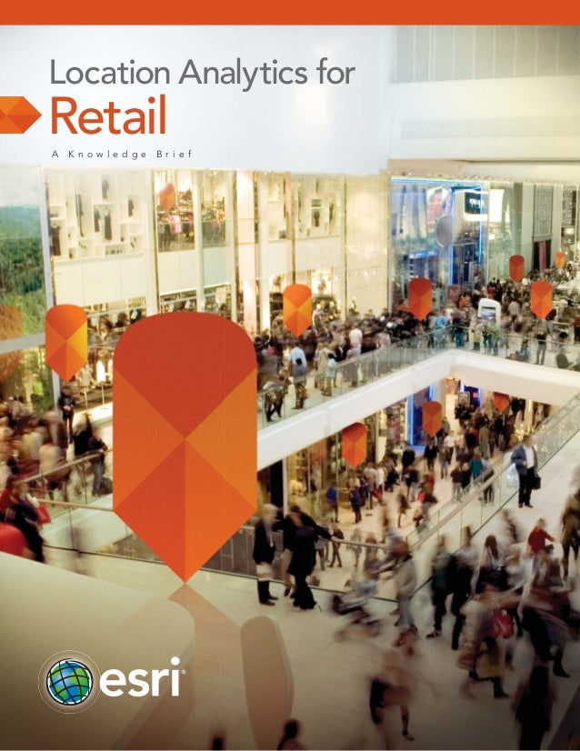 Location Analytics for  Retail A  K now ledge  Br ie f