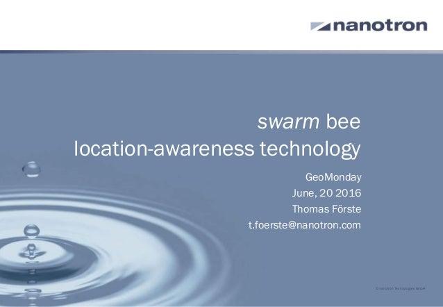 swarm bee location-awareness technology GeoMonday June, 20 2016 Thomas Förste t.foerste@nanotron.com © nanotron Technologi...