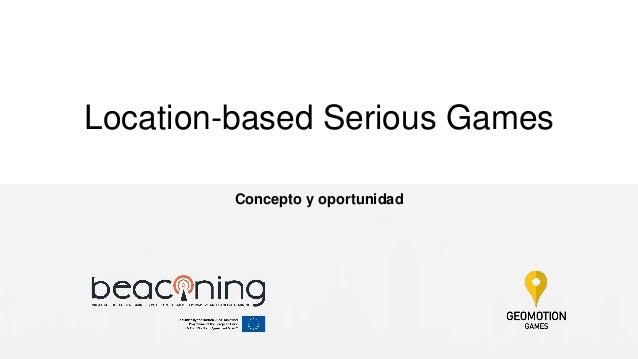 Location-based Serious Games Concepto y oportunidad