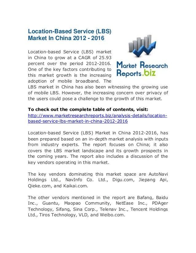 Location-Based Service (LBS) Market In China 2012 - 2016 Location-based Service (LBS) market in China to grow at a CAGR of...