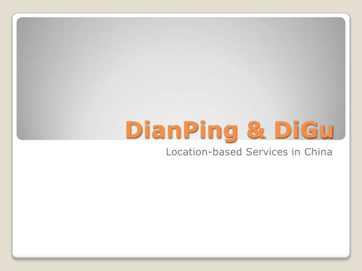 DianPing & DiGu<br />Location-based Services in China<br />