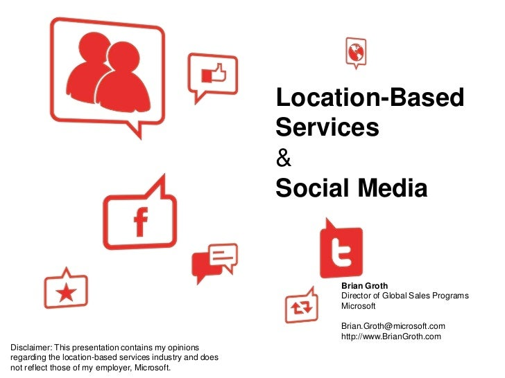 Location-Based Services<br />&<br />Social Media <br />Brian Groth<br />Director of Global Sales Programs<br />Microsoft<b...