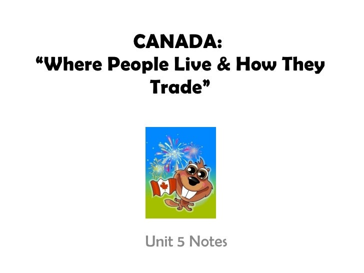 """CANADA:  """"Where People Live & How They Trade"""" Unit 5 Notes"""