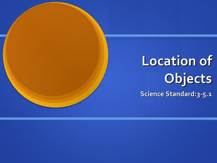 Location of Objects Science Standard:3-5.1