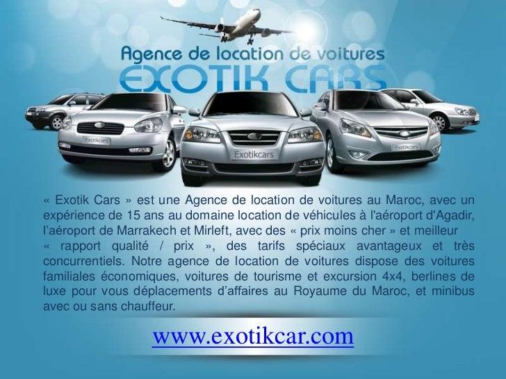 « Exotik Cars » est une Agence de location de voitures au Maroc, avec unexpérience de 15 ans au domaine location de véhicu...