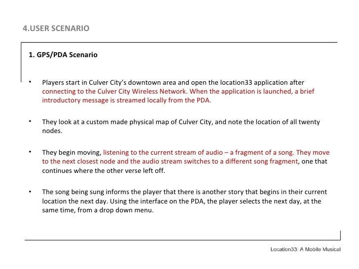 4.USER SCENARIO <ul><li>1.   GPS/PDA Scenario </li></ul><ul><li>Players start in Culver City's downtown area and open the ...