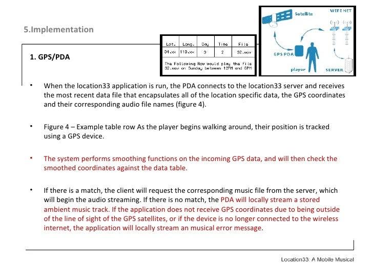 5.Implementation <ul><li>1. GPS/PDA </li></ul><ul><li>When the location33 application is run, the PDA connects to the loca...