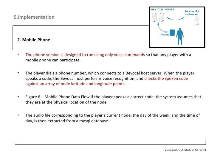 5.Implementation <ul><li>2. Mobile Phone </li></ul><ul><li>The phone version is designed to run using only voice commands ...